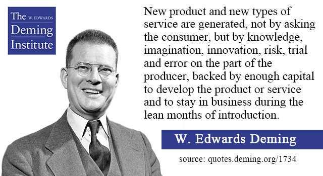 quote image - text: New product and new types of service are generated, not by asking the consumer, but by knowledge, imagination, innovation, risk, trial and error on the part of the producer, backed by enough capital to develop the product or service and to stay in business during the lean months of introduction.
